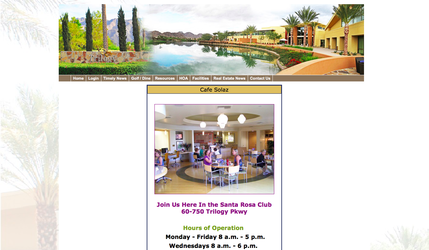 Cafe Solaz join us here in the Santa Rosa Club 60-750 Trilogy Pkwy Hours Monday through Friday 8 am to 5 pm. Wednesdays 8 am to 6pm.